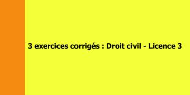 Exercices corrigés de droit civil – Licence 3